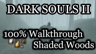 Dark Souls 2 100% Walkthrough #8 Shaded Woods (All Items & Secrets)