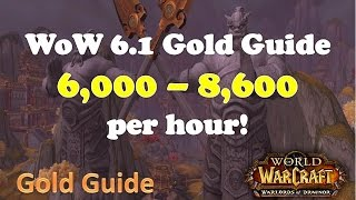 WoW 6.2 Gold Farming Guide 6000 - 8600 Gold Per Hour! + Mount Guide WoD