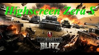 Highscreen Zera S и World of Tanks Blitz