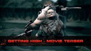 Dota 2 - Getting High Movie Teaser (Replays Request)