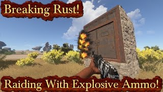 Breaking Rust Episode 119! | Raiding With Explosive Ammo!