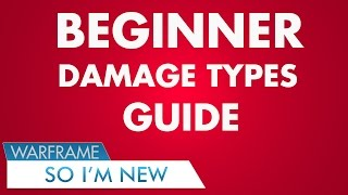 Warframe Damage Types Explained and Guide (So I'm New What Next?) By Neso