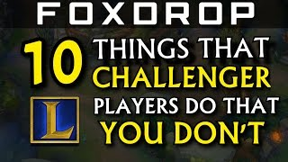 10 Things Challenger Players Do That You Don't - League of Legends