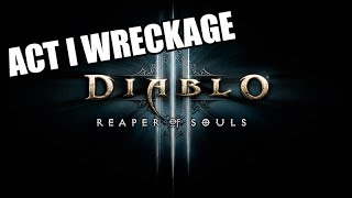 ACT I WRECKAGE [Diablo III: Reaper of Souls]