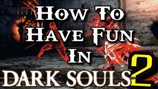 Dark Souls 2: How To Have Fun!
