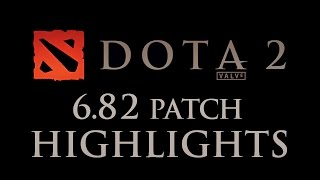 Dota 2 - 6.82 Patch Highlights