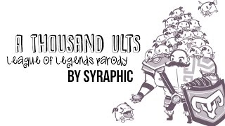 A Thousand Ults (A Thousand Miles by Vanessa Carlton) - League of Legends Parody | Syraphic