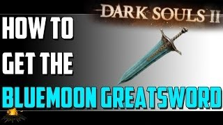 How to get the Bluemoon Greatsword, killing Benhart and more lore talk Dark Souls 2