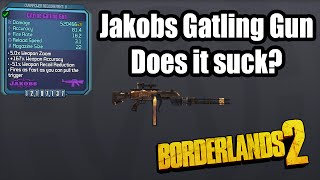 Borderlands 2: Jakobs Gatling Gun - Does it suck?!
