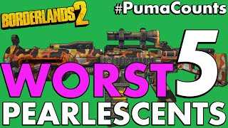 Top 5 Worst Pearlescent Guns in Borderlands 2 #PumaCounts